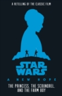 Image for The princess, the scoundrel, and the farm boy  : an original retelling of Star Wars - a new hope