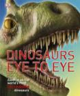 Image for Dinosaurs eye to eye  : zoom in on the world's most incredible dinosaurs