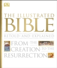 Image for The illustrated Bible retold and explained  : from the Creation to the Resurrection