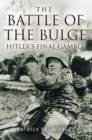 Image for The Battle of the Bulge  : Hitler's final gamble