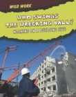 Image for Who swings the wrecking ball?  : working on a building site