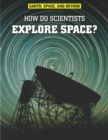 Image for How do scientists explore space?