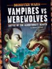 Image for Vampires vs werewolves  : battle of the bloodthirsty beasts
