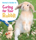 Image for Bunny's guide to caring for your rabbit