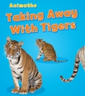 Image for Taking away with tigers