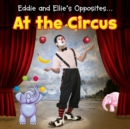 Image for Eddie and Ellie's opposites ... at the circus