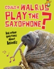 Image for Could a walrus play the saxophone? and other questions about: and other questions about animals