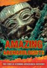 Image for Amazing archaeologists  : true stories of astounding archaeological discoveries