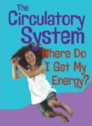 Image for The circulatory system  : where do I get my energy?