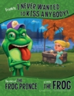 Image for Frankly, I never wanted to kiss anybody!  : the story of the frog prince as told by the frog