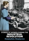 Image for Stories of women during the Industrial Revolution  : changing roles, changing lives