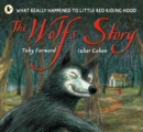 Image for The wolf's story  : what really happened to Little Red Riding Hood
