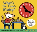 Image for What's the time, Maisy?  : turn the hands and tell the time