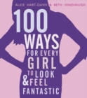 Image for 100 ways for every girl to look & feel fantastic