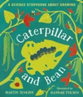 Image for Caterpillar and bean  : a science storybook about growing