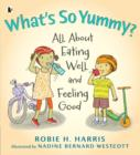 Image for What's so yummy?  : all about eating well and feeling good