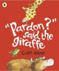 "Image for ""Pardon?"" said the giraffe"