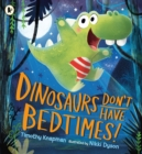 Image for Dinosaurs don't have bedtimes!
