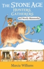 Image for The Stone Age  : hunters, gatherers and woolly mammoths!