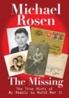 Image for The missing  : the true story of my family in World War II