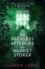Image for The reckless afterlife of Harriet Stoker