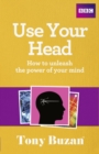 Image for Use your head  : how to unleash the power of your mind