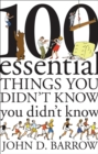 Image for 100 Essential Things You Didn't Know You Didn't Know