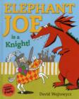Image for Elephant Joe is a knight!  : a tale of knightly chivalrousness