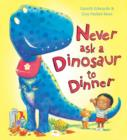 Image for Never ask a dinosaur to dinner