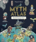 Image for Myth atlas  : maps and monsters, heroes and gods from twelve mythological worlds