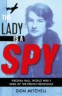 Image for The lady is a spy  : Virginia Hall, World War II hero of the French Resistance