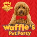 Image for Waffle the Wonder Dog: Waffle's Pet Party