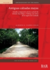 Image for Antiguas calzadas mayas  : estudio comparativo de los sacbeob de Ichmul, San Felipe y Yo'okop, tres sitios de la regiâon de Cochuah