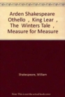 """Image for Arden Bundle : WITH """"Othello"""",AND """"King Lear """",AND The """"Winters Tale"""",AND """"Measure for Measure"""""""