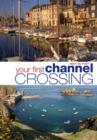 Image for Your first channel crossing  : planning, preparing and executing a successful passage, for sail and power