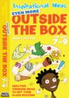 Image for Even more outside the box  : captivating creativity for you classfor ages 7-9
