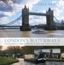 Image for London's waterways  : exploring the capital's rivers and canals