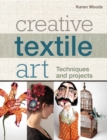 Image for Creative textile art  : techniques and projects