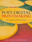 Image for Post-digital printmaking  : CNC, traditional and hybrid techniques