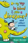 Image for On my way to school I saw a dinosaur! and other poems