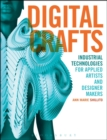Image for Digital crafts  : industrial technologies for applied artists and designer makers
