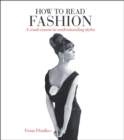 Image for How to read fashion  : a crash course in understanding styles