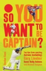 Image for So you want to be captain?  : top tips from sporting heroes