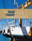 Image for The boat repair bible: a comprehensive repair guide for power and sail.