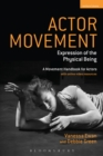 Image for Actor movement: expression of the physical being : a movement handbook for actors