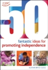 Image for 50 fantastic ideas for promoting independence
