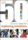 Image for 50 fantastic ideas for exploring emotions