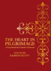 Image for The heart in pilgrimage  : a prayerbook for Catholic Christians