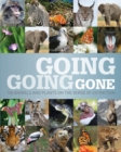 Image for Going, going, gone  : 100 animals and plants on the verge of extinction