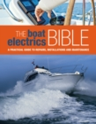 Image for The boat electrics bible  : a practical guide to repairs, installations and maintenance on yachts and motorboats